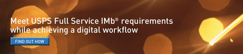 Meet USPS Full Service IMb® requirements while achieving a digital workflow